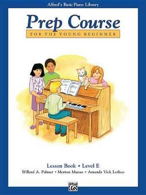 Alfred's Basic Piano Prep Course Lesson Book, Bk E by Willard A Palmer
