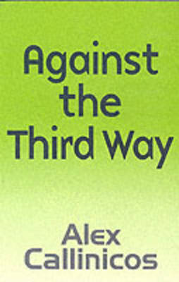 Against the Third Way by Alex Callinicos