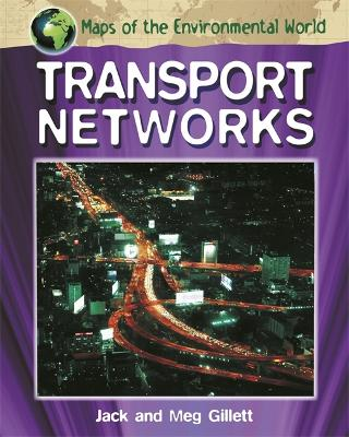 Maps of the Environmental World: Transport Networks by Jack Gillett
