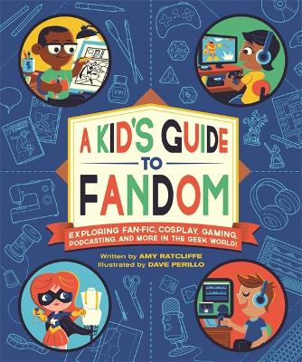 A Kid's Guide to Fandom: Exploring Fan-Fic, Cosplay, Gaming, Podcasting, and More in the Geek World! by Dave Perillo