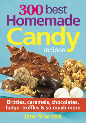 300 Best Homemade Candy Recipes by Jane Sharrock