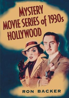 Mystery Movie Series of 1930s Hollywood by Ron Backer