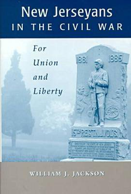 New Jerseyans and the Civil War by William J. Jackson