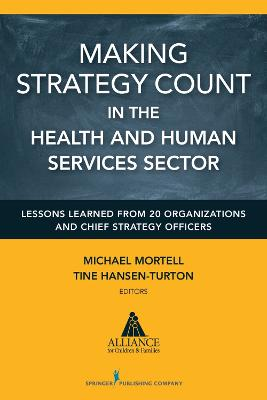 Making Strategy Count in the Health and Human Services Sectors by Michael P. Mortell