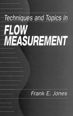Techniques and Topics in Flow Measurement by Frank E. Jones
