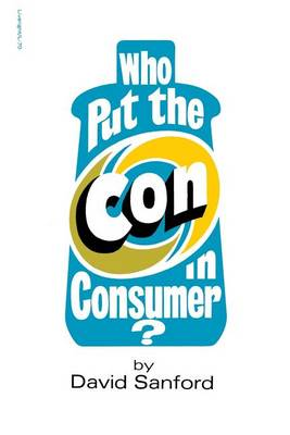 Who Put the Con in Consumer? by David Sanford