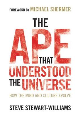The Ape that Understood the Universe: How the Mind and Culture Evolve by Steve Stewart-Williams