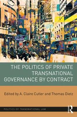 The Politics of Private Transnational Governance by Contract by A. Claire Cutler