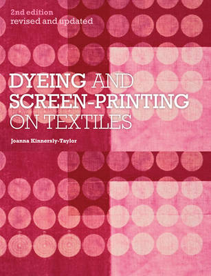 Dyeing and Screen-Printing on Textiles by Joanna Taylor