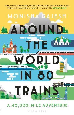 Around the World in 80 Trains by Monisha Rajesh
