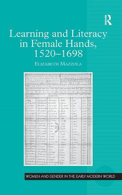 Learning and Literacy in Female Hands, 1520-1698 by Elizabeth Mazzola