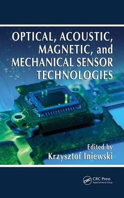 Optical, Acoustic, Magnetic, and Mechanical Sensor Technologies by Krzysztof Iniewski