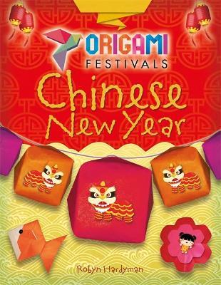 Origami Festivals: Chinese New Year by Robyn Hardyman