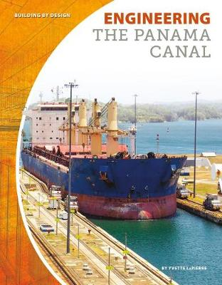 Engineering the Panama Canal by Yvette Lapierre