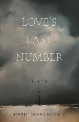Love's Last Number by Christopher Howell