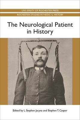 The Neurological Patient in History by L. Stephen Jacyna