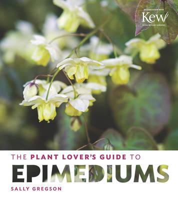 The Plant Lover's Guide to Epimediums by Sally Gregson
