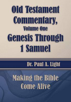 Old Testament Commentary, Genesis Through 1 Samuel by Paul a Light