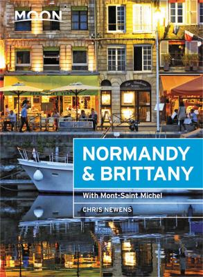 Moon Normandy & Brittany (First Edition): With Mont-Saint-Michel by Chris Newens