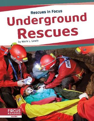 Rescues in Focus: Underground Rescues by Mark L. Lewis