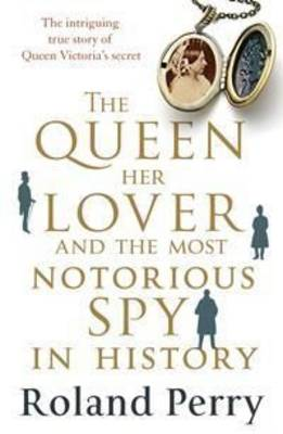 Queen, Her Lover and the Most Notorious Spy in History book