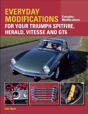 Everyday Modifications for Your Triumph Spitfire, Herald, Vitesse and GT6 by Iain Ayre
