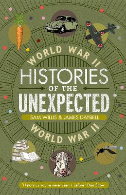Histories of the Unexpected: World War II by Dr Sam Willis