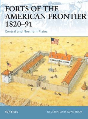 Forts of the American Frontier, 1820-91 by Ron Field