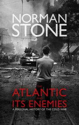 The Atlantic and Its Enemies: A History of the Cold War by Norman Stone