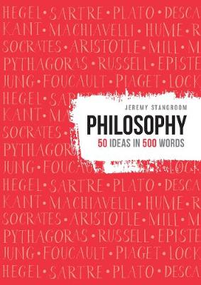 Philosophy: 50 theories in 500 words by Jeremy Stangroom