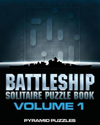 Battleship Solitaire Puzzle Book 1 by Pyramid Puzzles