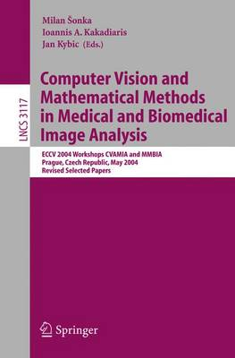 Computer Vision and Mathematical Methods in Medical and Biomedical Image Analysis by Sonka Milan