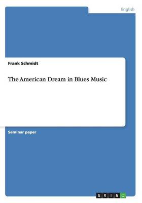 The American Dream in Blues Music by Dr Frank Schmidt