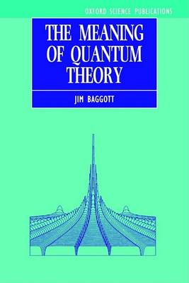 The Meaning of Quantum Theory by Jim Baggott