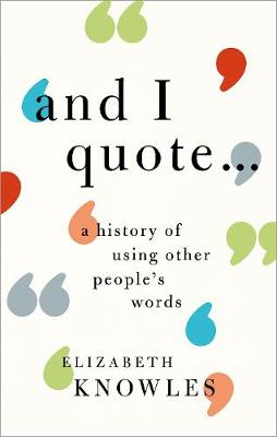 'And I quote...': A history of using other people's words by Elizabeth Knowles
