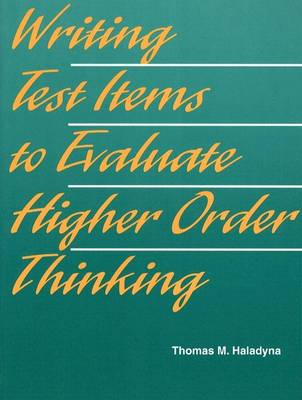 Writing Test Items to Evaluate Higher Order Thinking by Thomas M. Haladyna