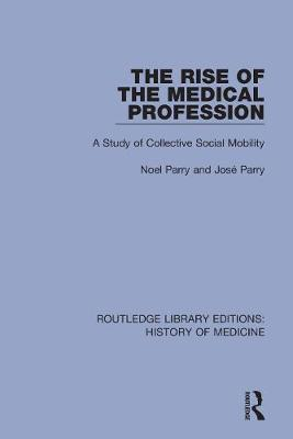 The Rise of the Medical Profession: A Study of Collective Social Mobility book
