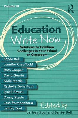 Education Write Now, Volume III: Solutions to Common Challenges in Your School or Classroom by Jeffrey Zoul