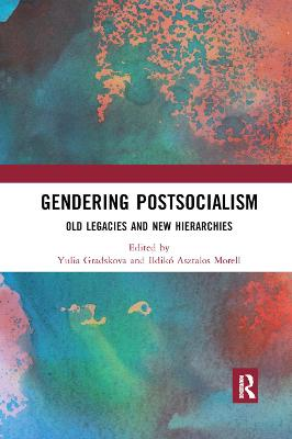 Gendering Postsocialism: Old Legacies and New Hierarchies by Yulia Gradskova
