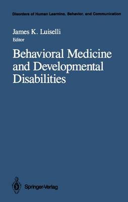 Behavioral Medicine and Developmental Disabilities by James K. Luiselli