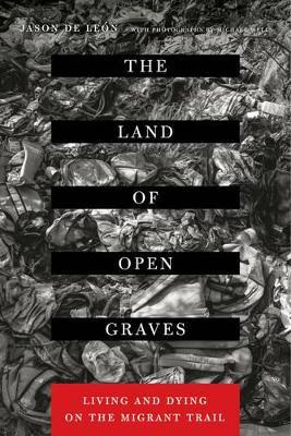 The Land of Open Graves by Jason De Leon