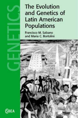 The Evolution and Genetics of Latin American Populations by Francisco M. Salzano