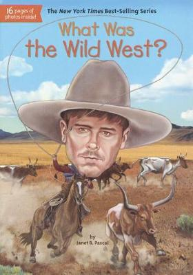 What Was the Wild West? by Janet B. Pascal