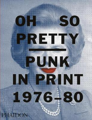 Oh So Pretty: Punk in Print 1976-1980 by Rick Poynor