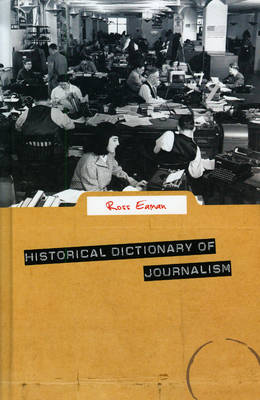 Historical Dictionary of Journalism by Ross Eaman