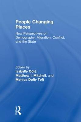 People Changing Places: New Perspectives on Demography, Migration, Conflict, and the State by Isabelle Cote