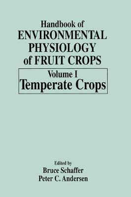 Handbook of Environmental Physiology of Fruit Crops Temperate Crops v. 1 by Bruce Schaffer
