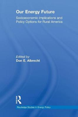 Our Energy Future: Socioeconomic Implications and Policy Options for Rural America book