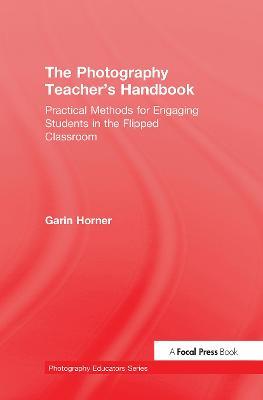 The Photography Teacher's Handbook by Garin Horner