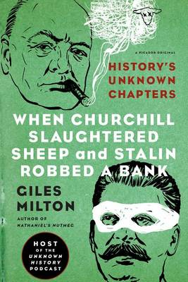 When Churchill Slaughtered Sheep and Stalin Robbed a Bank by Giles Milton